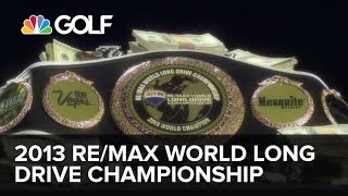 RE/MAX World Long Drive Championship 2013 | Golf Channel