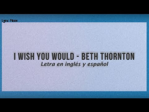 Beth Thornton - I Wish You Would   (Lyric) (Letra En Inglés Y Español)