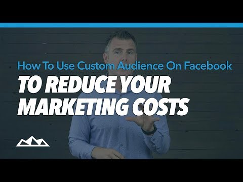 How To Use Custom Audience On Facebook To Reduce Your Marketing Costs | Dan Martell