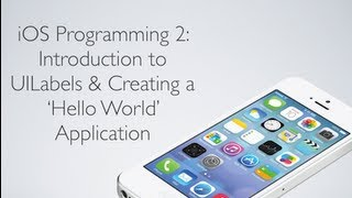 IOS Programming 2: UILabels And Creating A Hello World App