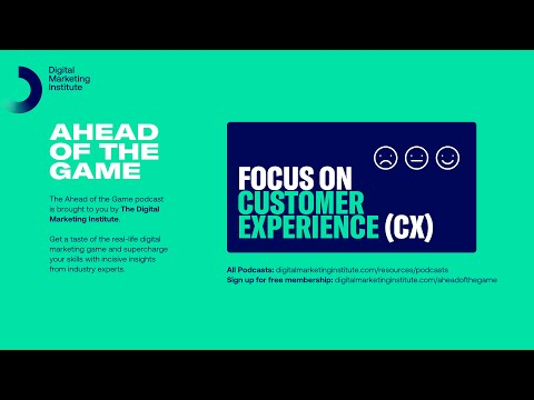 Ahead of the Game Podcast Episode 33: Focus on Customer Experience | Digital Marketing Institute