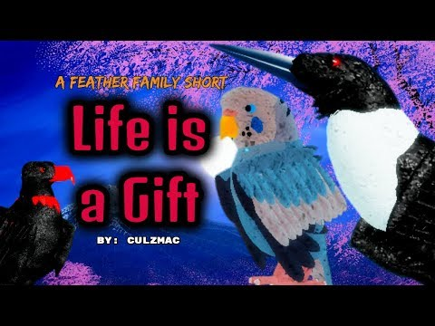 Life is a Gift - Short Film - ROBLOX Feather Family