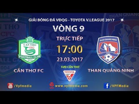 Trực Tiếp  | XSKT Cần Thơ vs Than Quảng Ninh | VÒNG 9 V LEAGUE 2017.