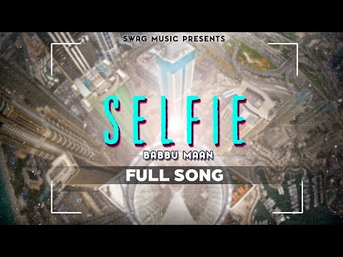 Selfie Song Lyrics Video | Babbu Maan | Itihaas