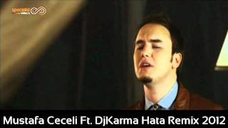 Mustafa Ceceli Ft. DjKarma Hata Remix 2012