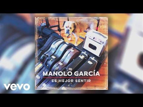 Manolo Garcia - Es Mejor Sentir