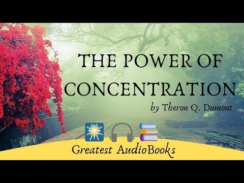 The Power of Concentration – FULL AudioBook by Theron Q. Dumont – Self Help & Inspirational