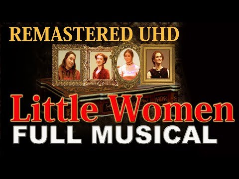 Little Women Full Musical REMASTERED HD audio and video