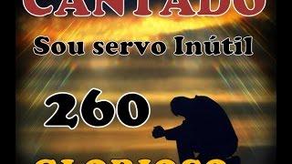 Sou Servo Inútil, ó Deus Piedoso - CANTADO - Hino 260