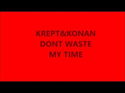 KREPT AND KONAN DONT WASTE MY TIME (LYRICS IN DESCRIPTION)