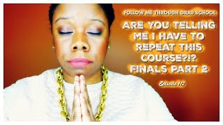 Are You Telling Me I Have To Repeat This Course?!? Finals Part 2#FMTGS Episode 111
