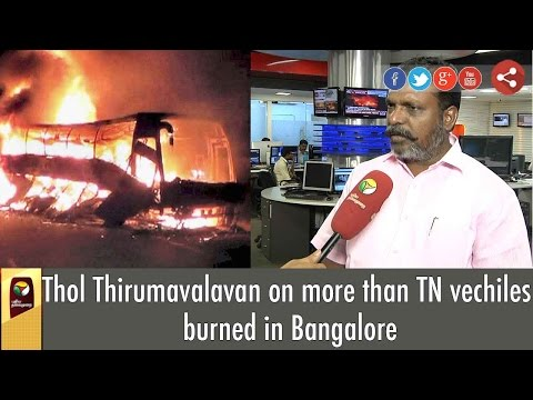 Thol-Thirumavalavan-on-more-than-TN-vechiles-burned-in-Bangalore