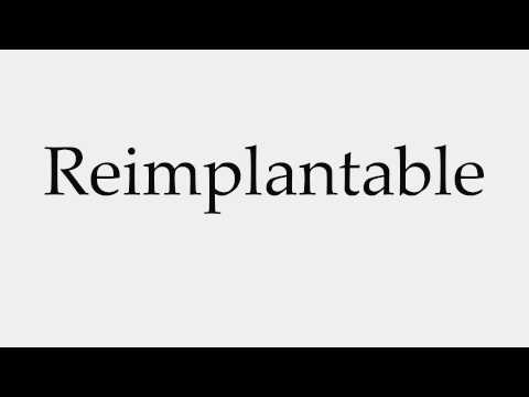 How to Pronounce Reimplantable