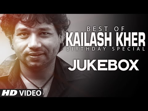 Kailash Kher Songs JUKEBOX (Birthday Special)