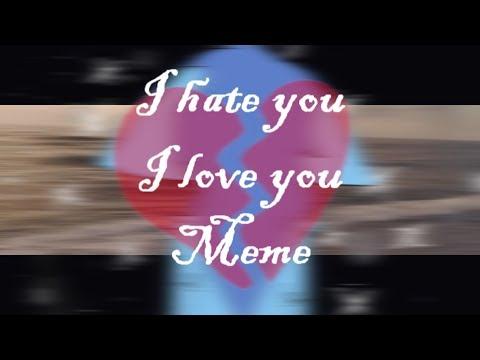 I hate you I love you MeMe//Happy Valentine Day\\REMAKE