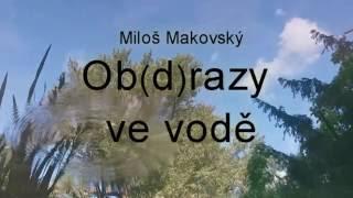 Video Miloš Makovský - OB(D)RAZY VE VODĚ