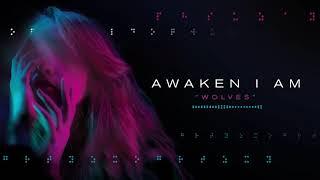 Awaken I Am - Wolves (Audio)