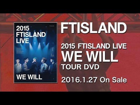 FTISLAND『2015 FTISLAND LIVE [WE WILL]』ダイジェスト映像