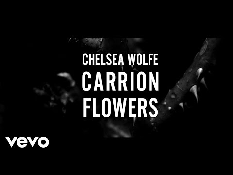 Chelsea Wolfe - Carrion Flowers lyrics