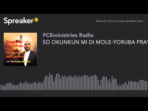 SO OKUNKUN MI DI MOLE-YORUBA PRAYER (part 1 Of 5)