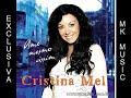 Cristinal Mel - Cristina Mel - Milagres ( Exclusivo MK MUSIC )