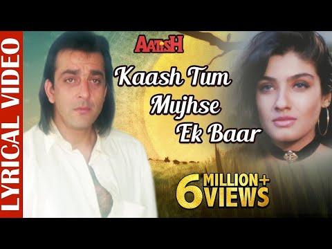 Kaash Tum Mujhse Ek Baar- Lyrical Video   Aatish   Sanjay Dutt & Raveena Tandon   Evergreen Sad Song
