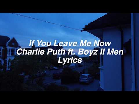 gratis download video - If-You-Leave-Me-Now--Charlie-Puth-ft-Boyz-II-Men-Lyrics