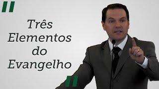 """""""Três Elementos do Evangelho"""" - Sérgio Lima"""