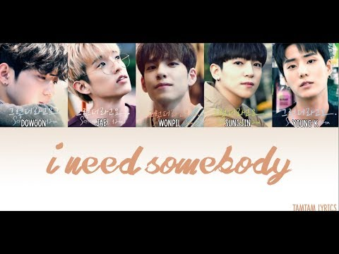 I Need Somebody - DAY6 Lyrics [Han,Rom,Eng] {Member Coded}