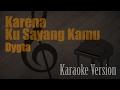 Dygta - Karena Ku Sayang Kamu Karaoke Version   Ayjeeme Karaoke