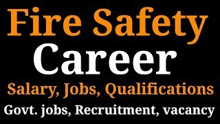 FIRE SAFETY ( Fire fighting ) CAREER | GOVERNMENT JOBS, QUALIFICATIONS, SALARY, COURSE DETAILS