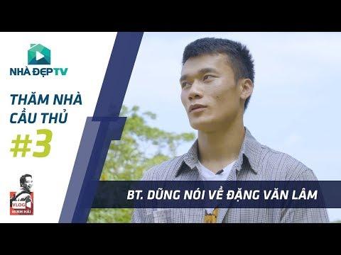 Bùi Tiến Dũng nói gì về Đặng Văn Lâm | THĂM NHÀ CẦU THỦ #3 | Nhà Đẹp TV - Thời lượng: 7:38.