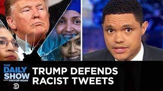 Video Trump Defends His Racist Tweets | The Daily Show MP3, 3GP, MP4, WEBM, AVI, FLV Juli 2019