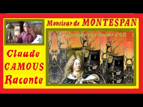 Monsieur de MONTESPAN :«Claude Camous Raconte » le Marquis «aux Cornes d'Or», opposant de Louis XIV
