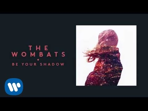 The Wombats - Be Your Shadow (Official Audio)