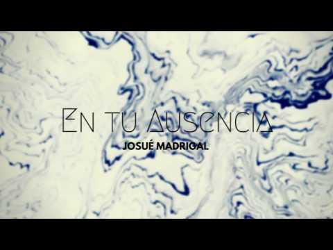 En tu Ausencia  - Josué Madrigal (видео)