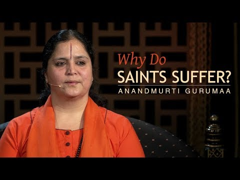 Why do saints suffer? | Anandmurti Gurumaa
