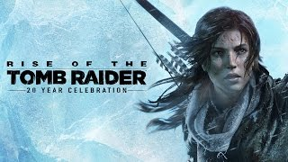 Rise of the Tomb Raider: 20 Year Celebration Launch Trailer