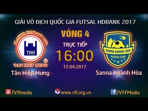 TRỰC TIẾP | TÂN HIỆP HƯNG vs  SANA KHÁNH HÒA  | VÒNG4 - VCK GIẢI VĐQG FUTSAL HD BANK 2017