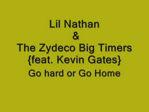 Lil Nathan & The Zydeco Big Timers { feat. Kevin Gates } - Go hard or go home