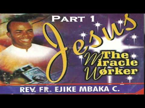 Jesus The Miracle Worker - Part 1 (Father Mbaka)