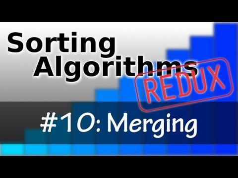 Sorting Algorithms Redux 10: Merging