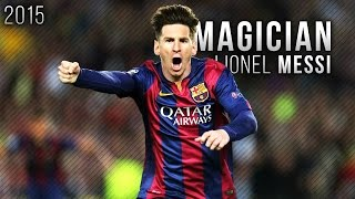 Lionel Messi ● The Magician - Skills & Goals 2015 | HD