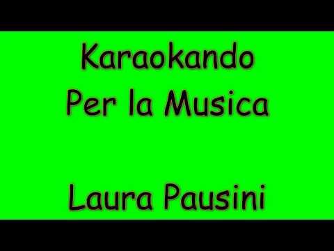 , title : 'Karaoke Italiano - Per la Musica - Laura Pausini ( Testo )'