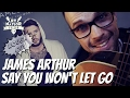 Say You Won't Let Go Guitar Lesson James Arthur - Easy Chords and TAB