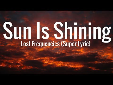 Lost Frequencies - Sun Is Shining lyric (Super Lyric)