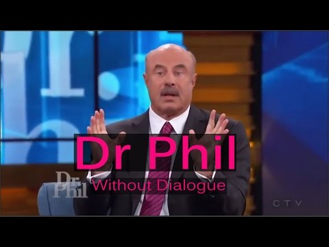 Dr Phil With No Dialogue