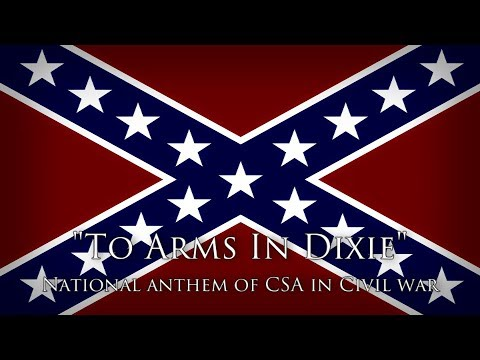"National anthem of CSA  — ""To Arms In Dixie"""