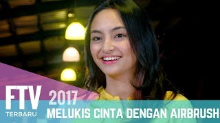 Video FTV Valerie Tifanka & Fandy Christian | Melukis Cinta Dengan Airbrush MP3, 3GP, MP4, WEBM, AVI, FLV Maret 2019