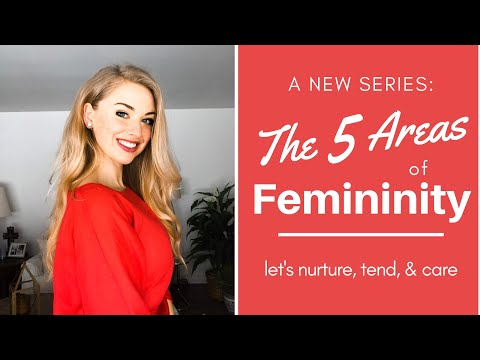 How to Be More Feminine: 5 Areas to Nurture